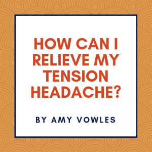 How can I relieve my Tension Headache?
